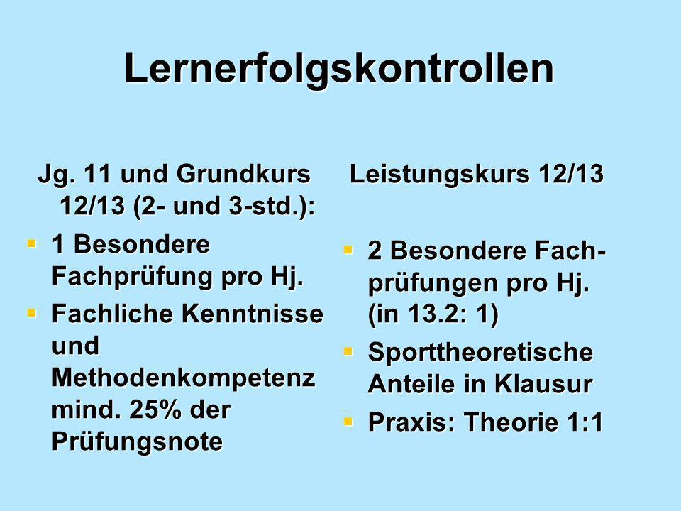 Lernerfolgskontrollen Jg. 11 und Grundkurs 12/13 (2- und 3-std.): 1 Besondere Fachprüfung pro Hj. 1 Besondere Fachprüfung pro Hj. Fachliche Kenntnisse