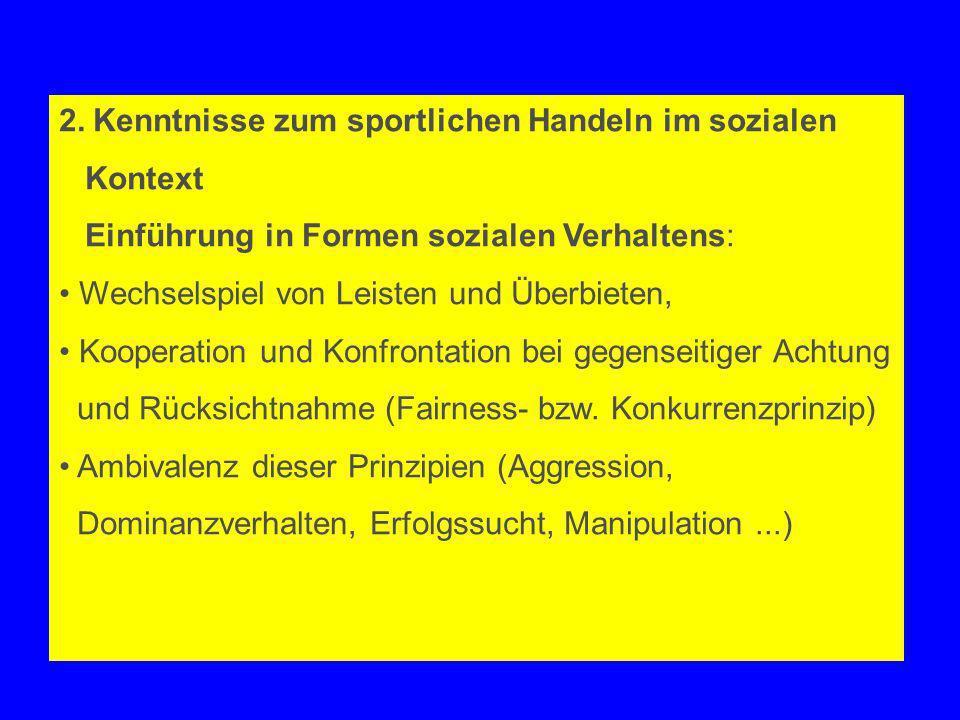 2. Kenntnisse zum sportlichen Handeln im sozialen Kontext Einführung in Formen sozialen Verhaltens: Wechselspiel von Leisten und Überbieten, Kooperati