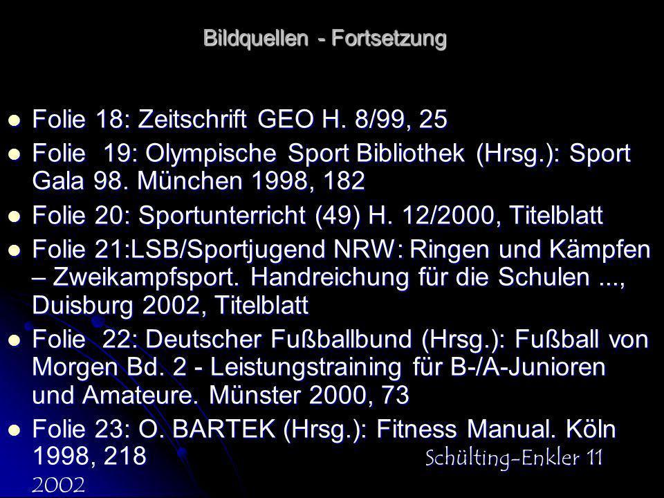 Bildquellen - Fortsetzung Folie 18: Zeitschrift GEO H. 8/99, 25 Folie 18: Zeitschrift GEO H. 8/99, 25 Folie 19: Olympische Sport Bibliothek (Hrsg.): S