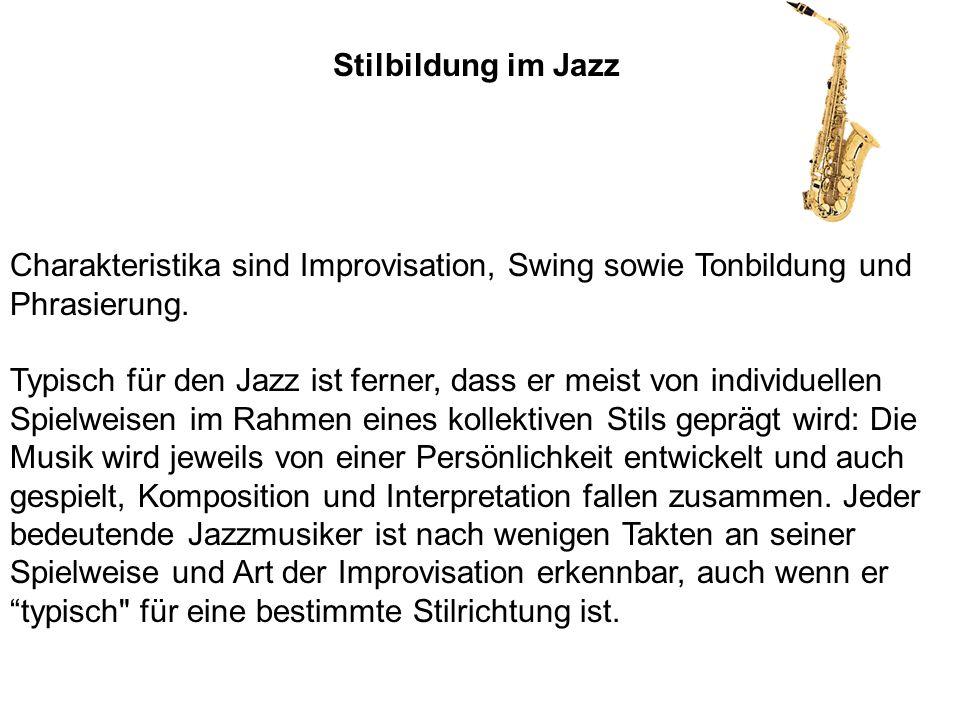 Charakteristika sind Improvisation, Swing sowie Tonbildung und Phrasierung. Typisch für den Jazz ist ferner, dass er meist von individuellen Spielweis