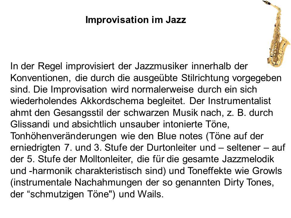 In der Regel improvisiert der Jazzmusiker innerhalb der Konventionen, die durch die ausgeübte Stilrichtung vorgegeben sind. Die Improvisation wird nor
