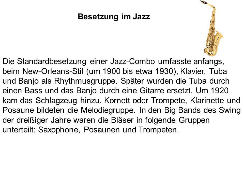 Die Standardbesetzung einer Jazz-Combo umfasste anfangs, beim New-Orleans-Stil (um 1900 bis etwa 1930), Klavier, Tuba und Banjo als Rhythmusgruppe. Sp