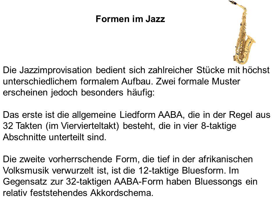 Die Jazzimprovisation bedient sich zahlreicher Stücke mit höchst unterschiedlichem formalem Aufbau. Zwei formale Muster erscheinen jedoch besonders hä