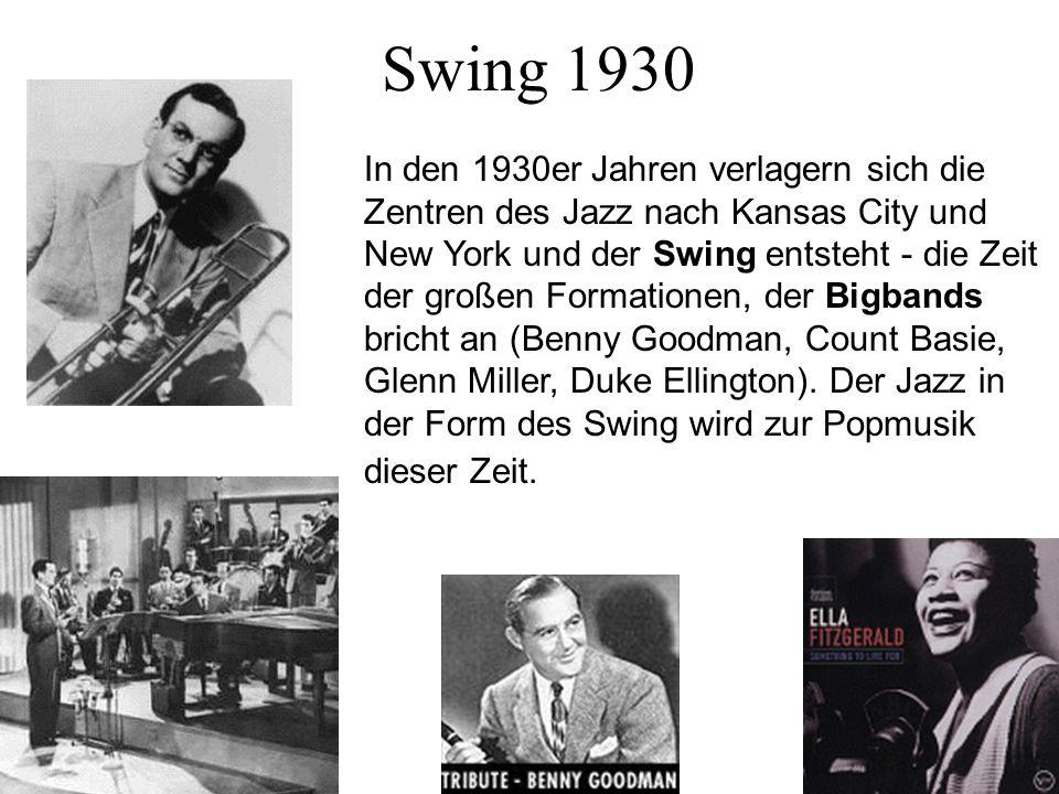 Swing 1930 In den 1930er Jahren verlagern sich die Zentren des Jazz nach Kansas City und New York und der Swing entsteht - die Zeit der großen Formati