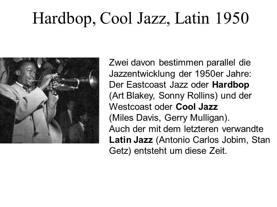 Hardbop, Cool Jazz, Latin 1950 Zwei davon bestimmen parallel die Jazzentwicklung der 1950er Jahre: Der Eastcoast Jazz oder Hardbop (Art Blakey, Sonny