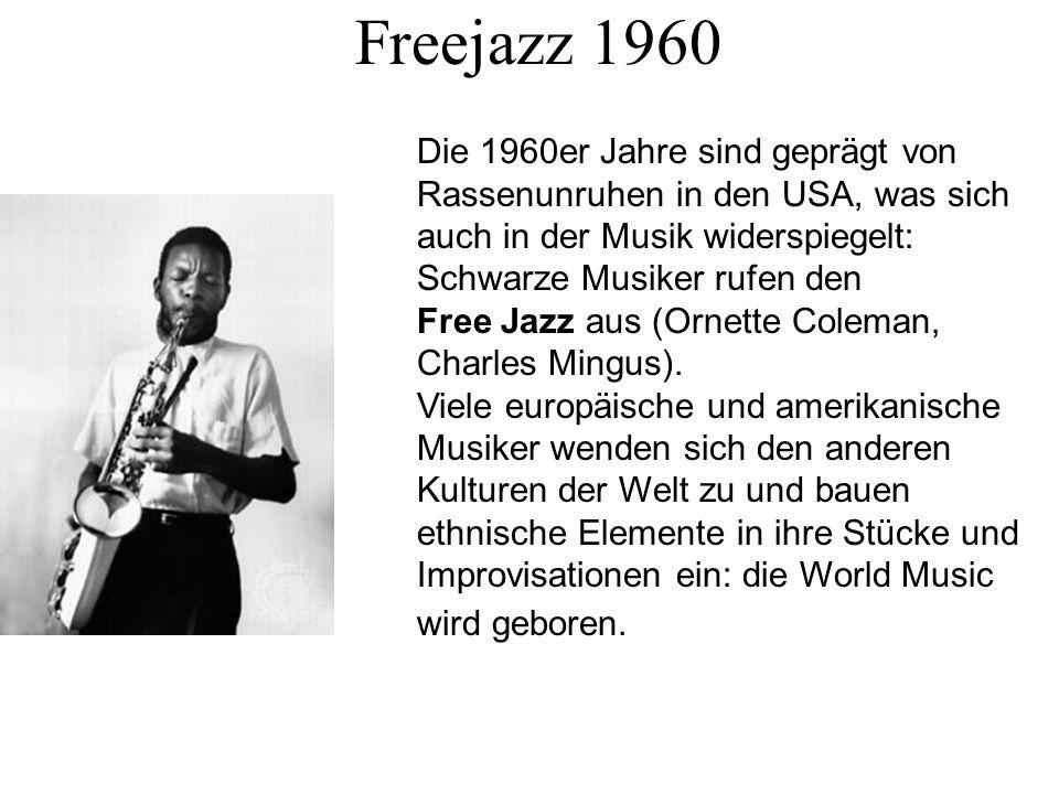 Freejazz 1960 Die 1960er Jahre sind geprägt von Rassenunruhen in den USA, was sich auch in der Musik widerspiegelt: Schwarze Musiker rufen den Free Ja