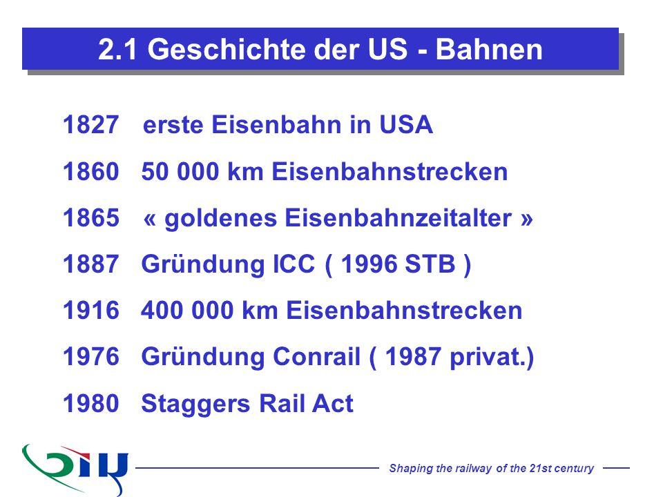 Shaping the railway of the 21st century 2.1 Geschichte der US - Bahnen 1827 erste Eisenbahn in USA 1860 50 000 km Eisenbahnstrecken 1865 « goldenes Ei
