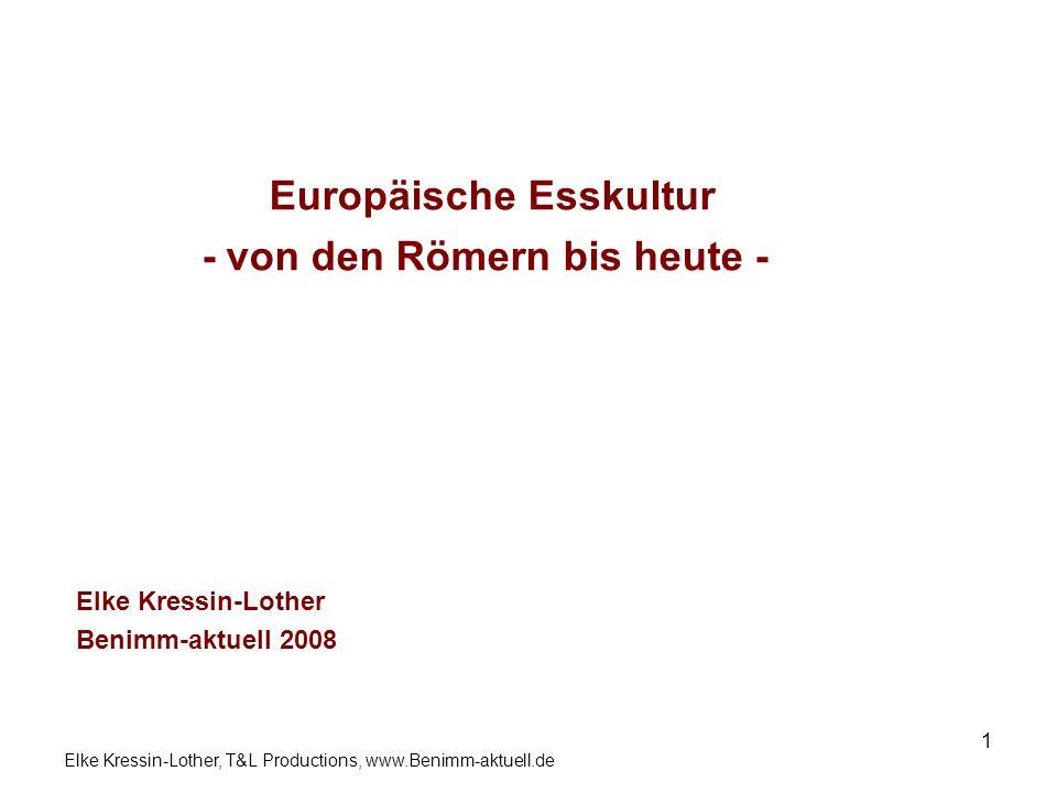 Elke Kressin-Lother, T&L Productions, www.Benimm-aktuell.de 1 Europäische Esskultur - von den Römern bis heute - Elke Kressin-Lother Benimm-aktuell 20