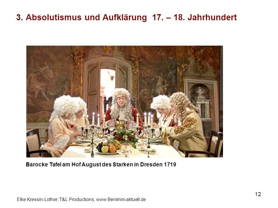 Elke Kressin-Lother, T&L Productions, www.Benimm-aktuell.de 12 3. Absolutismus und Aufklärung 17. – 18. Jahrhundert Barocke Tafel am Hof August des St