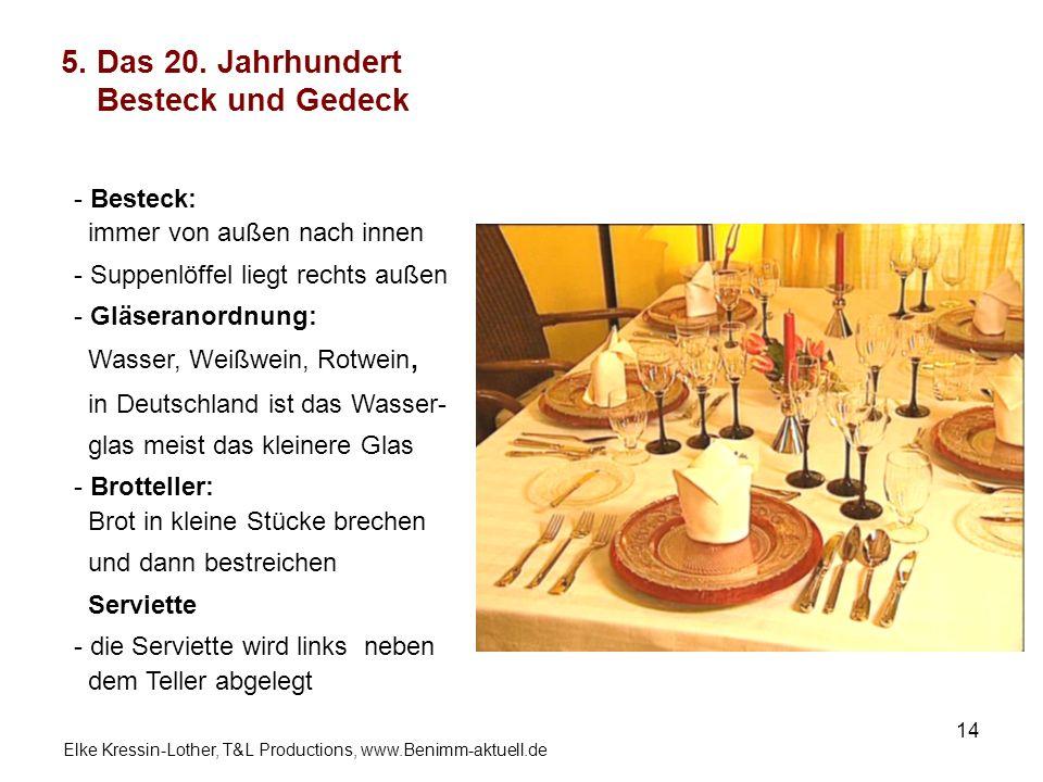 Elke Kressin-Lother, T&L Productions, www.Benimm-aktuell.de 14 5. Das 20. Jahrhundert Besteck und Gedeck Das 5-Gänge-Menü - Besteck: immer von außen n