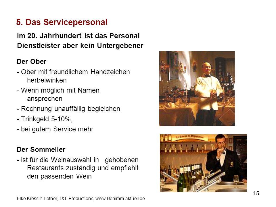 Elke Kressin-Lother, T&L Productions, www.Benimm-aktuell.de 15 5. Das Servicepersonal Der Ober - Ober mit freundlichem Handzeichen herbeiwinken - Wenn