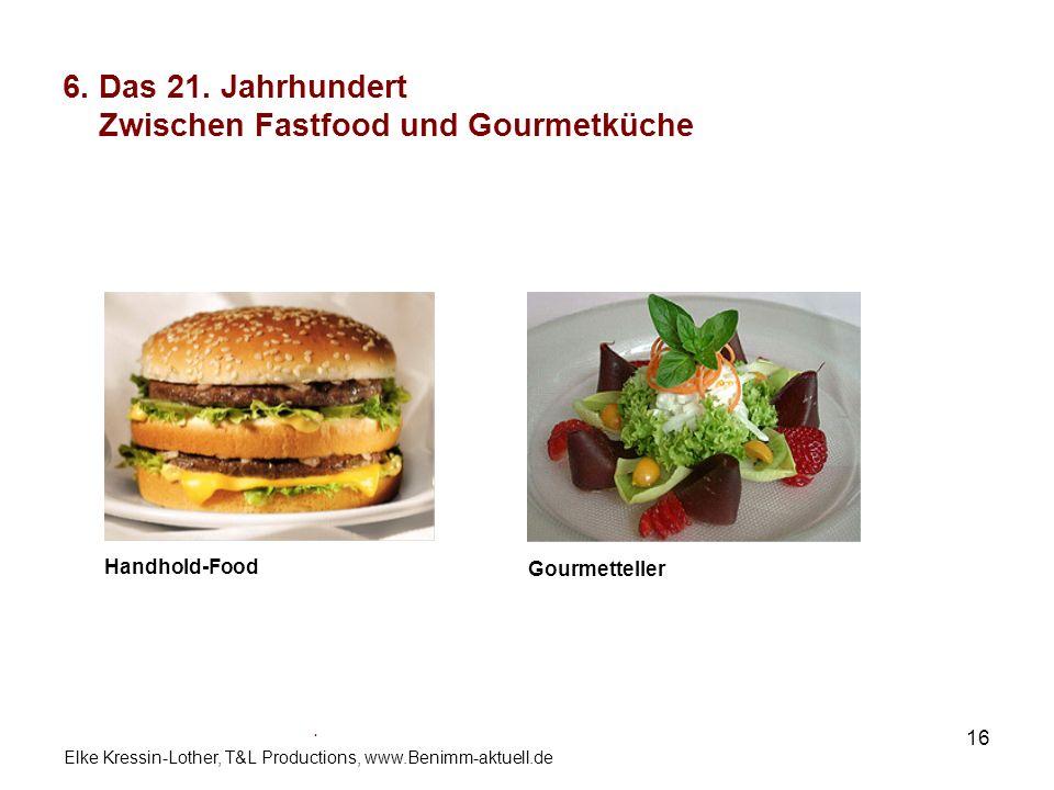 Elke Kressin-Lother, T&L Productions, www.Benimm-aktuell.de 16 6. Das 21. Jahrhundert Zwischen Fastfood und Gourmetküche. Handhold-Food Gourmetteller