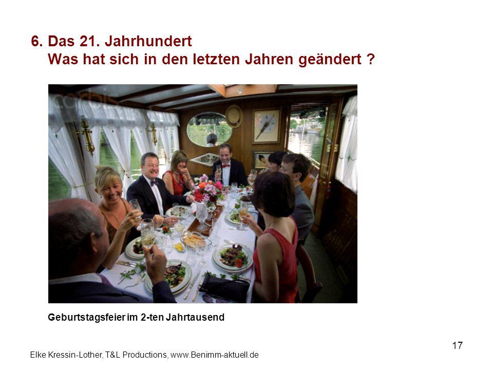 Elke Kressin-Lother, T&L Productions, www.Benimm-aktuell.de 17 6. Das 21. Jahrhundert Was hat sich in den letzten Jahren geändert ? Geburtstagsfeier i
