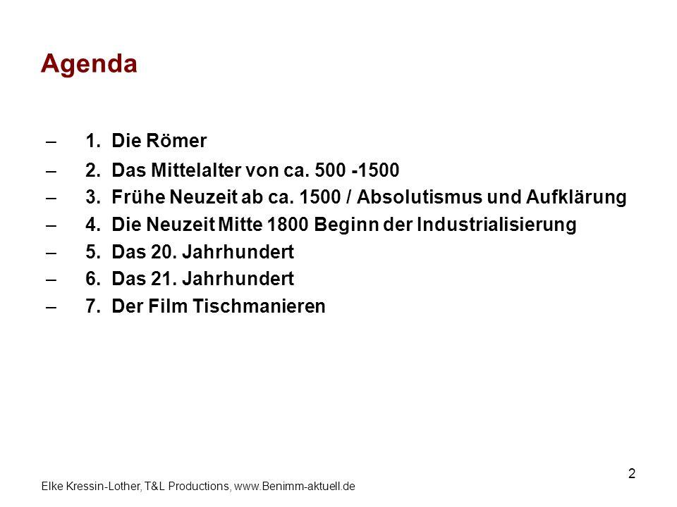 Elke Kressin-Lother, T&L Productions, www.Benimm-aktuell.de 2 Agenda –1. Die Römer –2. Das Mittelalter von ca. 500 -1500 –3. Frühe Neuzeit ab ca. 1500