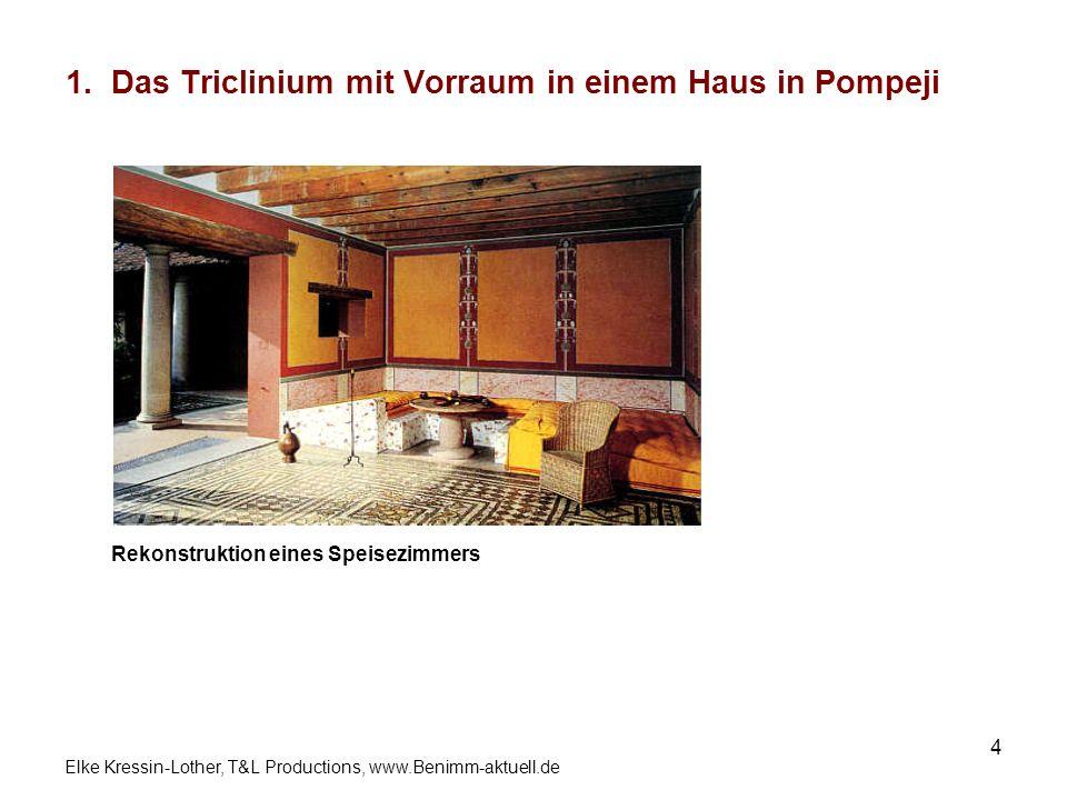 Elke Kressin-Lother, T&L Productions, www.Benimm-aktuell.de 4 1. Das Triclinium mit Vorraum in einem Haus in Pompeji Rekonstruktion eines Speisezimmer