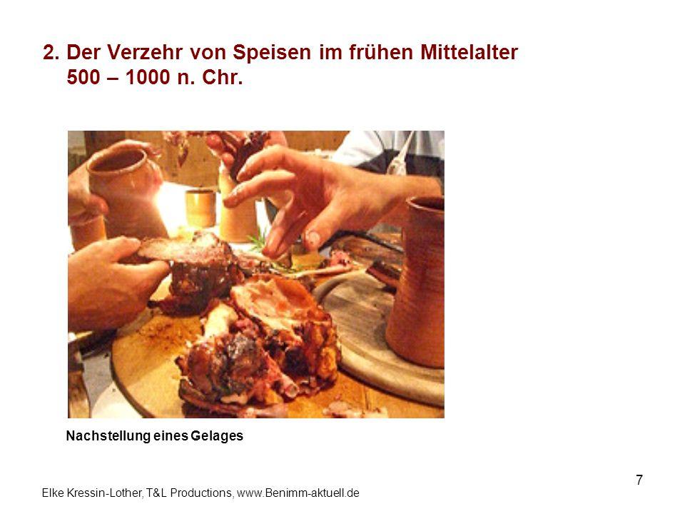 Elke Kressin-Lother, T&L Productions, www.Benimm-aktuell.de 7 2. Der Verzehr von Speisen im frühen Mittelalter 500 – 1000 n. Chr. Nachstellung eines G