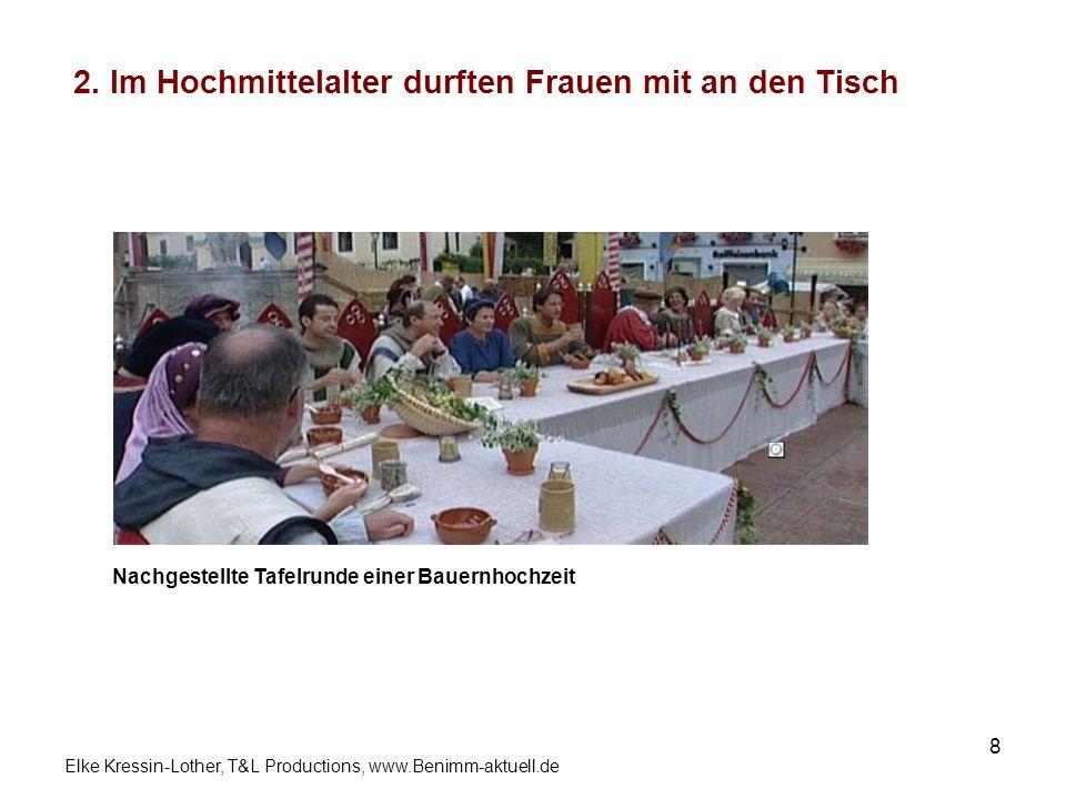 Elke Kressin-Lother, T&L Productions, www.Benimm-aktuell.de 8 2. Im Hochmittelalter durften Frauen mit an den Tisch Nachgestellte Tafelrunde einer Bau