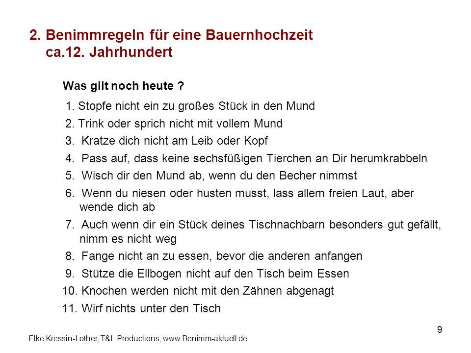 Elke Kressin-Lother, T&L Productions, www.Benimm-aktuell.de 9 Was gilt noch heute ? 1. Stopfe nicht ein zu großes Stück in den Mund 2. Trink oder spri