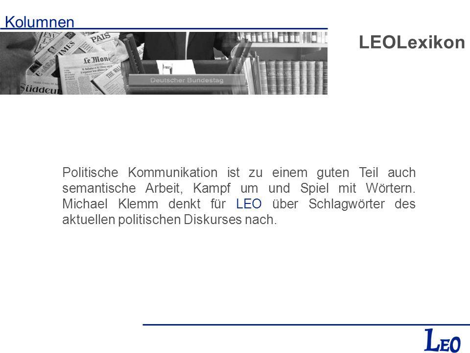 Kolumnen LEOLexikon Politische Kommunikation ist zu einem guten Teil auch semantische Arbeit, Kampf um und Spiel mit Wörtern. Michael Klemm denkt für