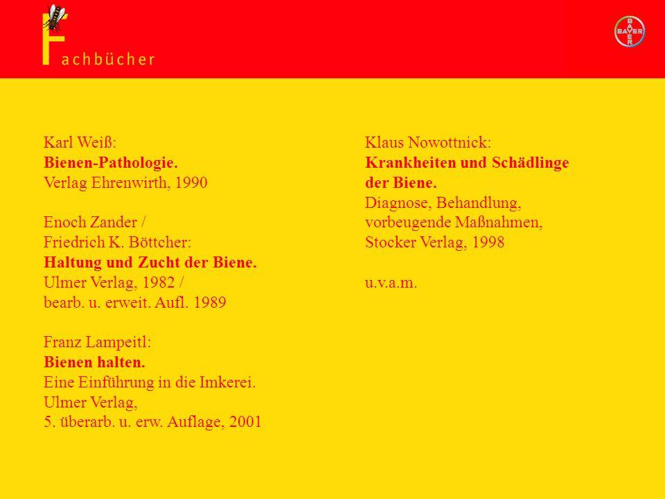 Karl Weiß: Bienen-Pathologie. Verlag Ehrenwirth, 1990 Enoch Zander / Friedrich K. Böttcher: Haltung und Zucht der Biene. Ulmer Verlag, 1982 / bearb. u