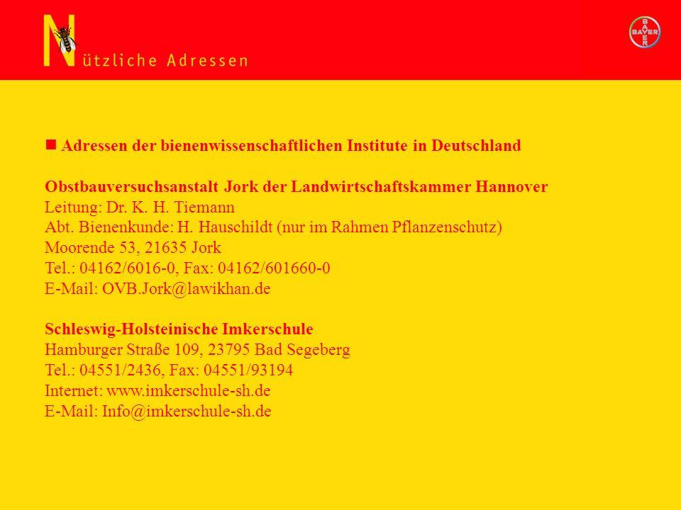Adressen der bienenwissenschaftlichen Institute in Deutschland Obstbauversuchsanstalt Jork der Landwirtschaftskammer Hannover Leitung: Dr. K. H. Tiema