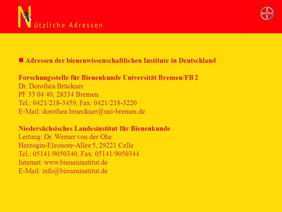 Adressen der bienenwissenschaftlichen Institute in Deutschland Forschungsstelle für Bienenkunde Universität Bremen/FB 2 Dr. Dorothea Brückner PF 33 04