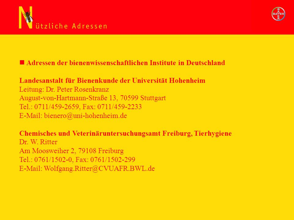 Adressen der bienenwissenschaftlichen Institute in Deutschland Landesanstalt für Bienenkunde der Universität Hohenheim Leitung: Dr. Peter Rosenkranz A