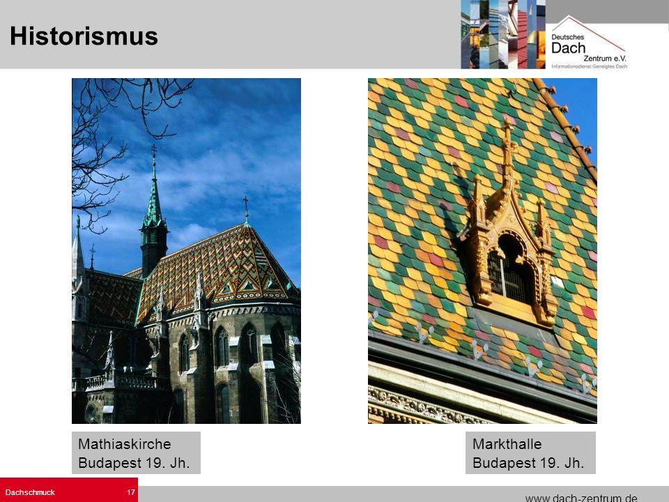 www.dach-zentrum.de Dachschmuck17 Mathiaskirche Budapest 19. Jh. Markthalle Budapest 19. Jh. Historismus