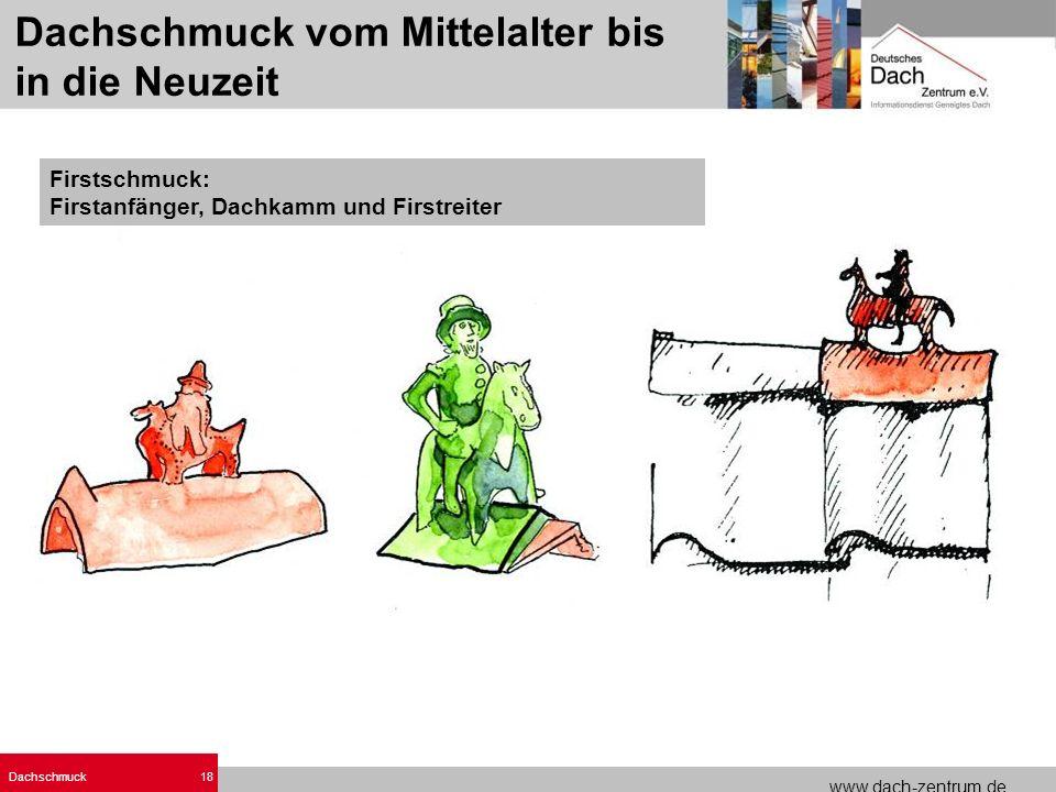 www.dach-zentrum.de Dachschmuck18 Firstschmuck: Firstanfänger, Dachkamm und Firstreiter. Dachschmuck vom Mittelalter bis in die Neuzeit