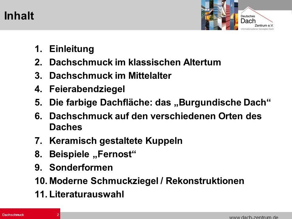 www.dach-zentrum.de Dachschmuck2 1.Einleitung 2.Dachschmuck im klassischen Altertum 3.Dachschmuck im Mittelalter 4.Feierabendziegel 5.Die farbige Dach