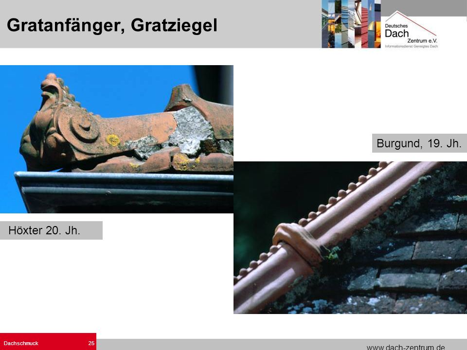www.dach-zentrum.de Dachschmuck25 Gratanfänger, Gratziegel Höxter 20. Jh. Burgund, 19. Jh.