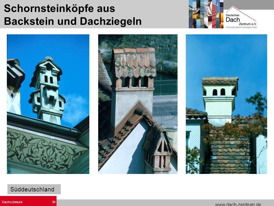 www.dach-zentrum.de Dachschmuck39 Süddeutschland Schornsteinköpfe aus Backstein und Dachziegeln