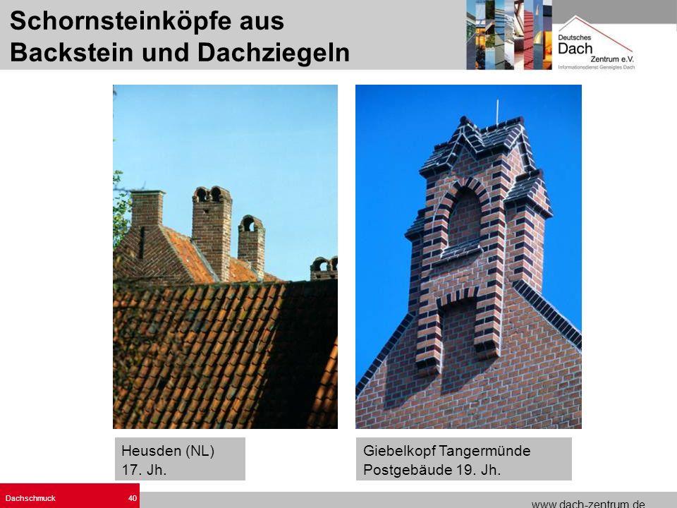 www.dach-zentrum.de Dachschmuck40 Heusden (NL) 17. Jh. Giebelkopf Tangermünde Postgebäude 19. Jh. Schornsteinköpfe aus Backstein und Dachziegeln
