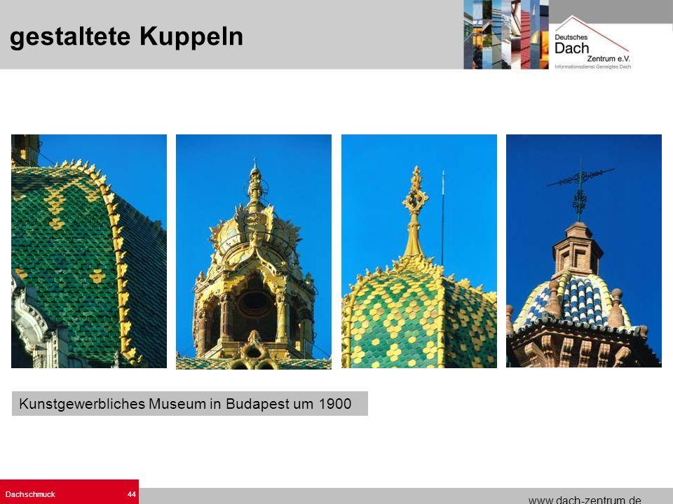 www.dach-zentrum.de Dachschmuck44 Kunstgewerbliches Museum in Budapest um 1900 gestaltete Kuppeln