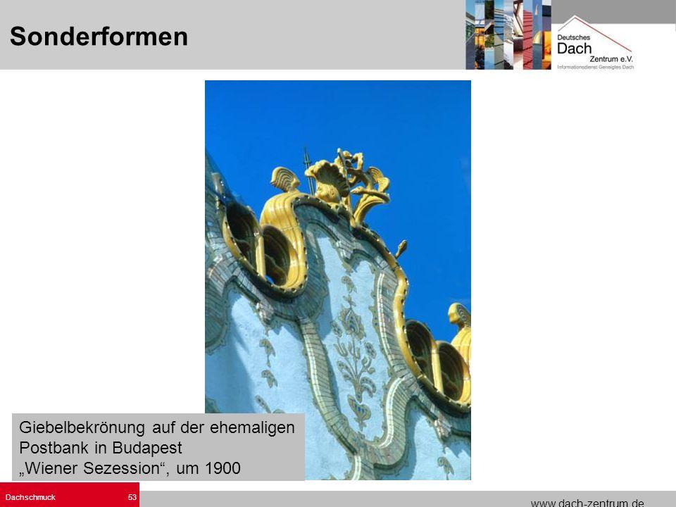 www.dach-zentrum.de Dachschmuck53 Giebelbekrönung auf der ehemaligen Postbank in Budapest Wiener Sezession, um 1900 Sonderformen