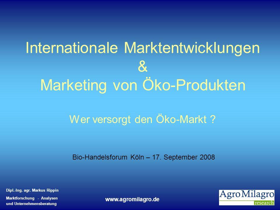 Dipl.-Ing. agr. Markus Rippin Marktforschung - Analysen und Unternehmensberatung www.agromilagro.de Internationale Marktentwicklungen & Marketing von