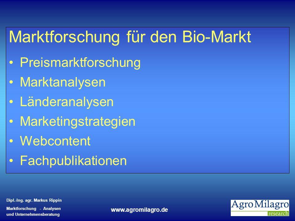 Dipl.-Ing. agr. Markus Rippin Marktforschung - Analysen und Unternehmensberatung www.agromilagro.de Marktforschung für den Bio-Markt Preismarktforschu