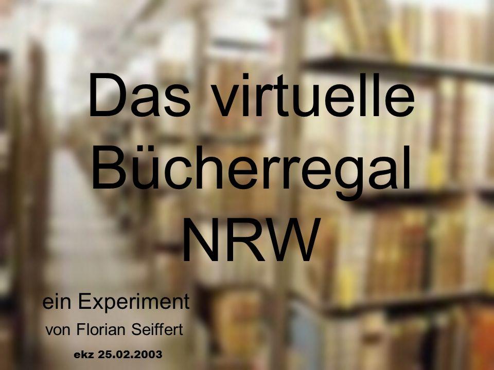 HBZ Florian Seiffert Das virtuelle Bücherregal NRW ein Experiment von Florian Seiffert ekz 25.02.2003