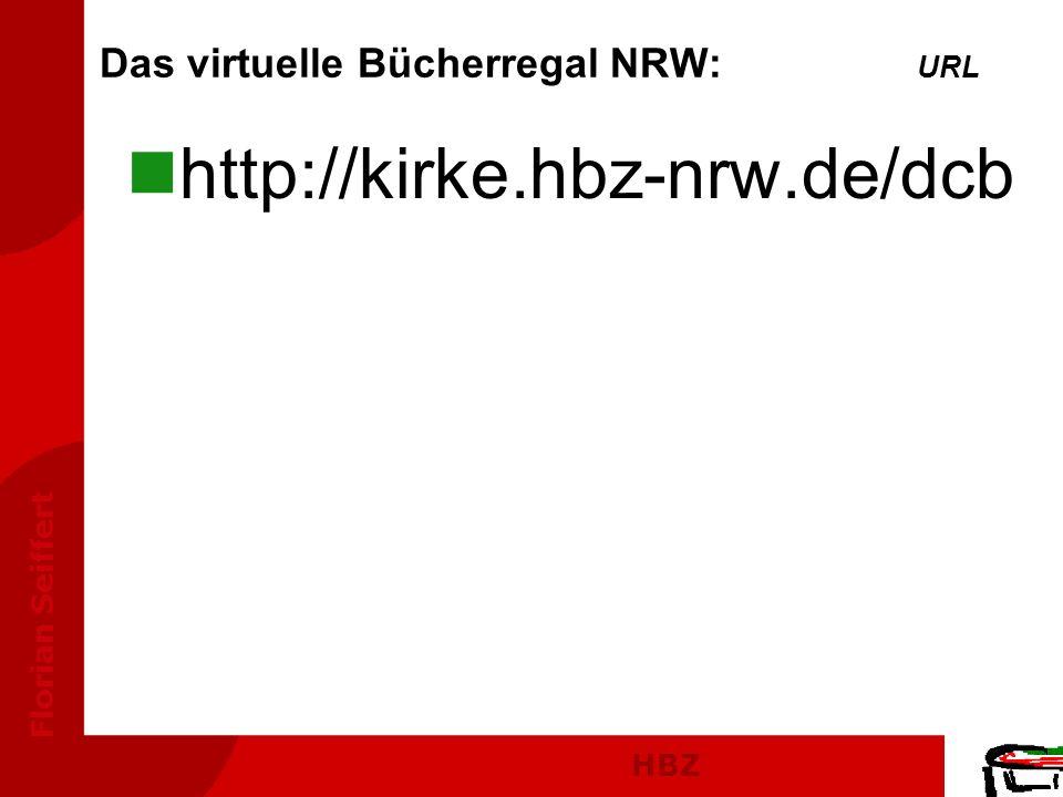 HBZ Florian Seiffert nhttp://kirke.hbz-nrw.de/dcb Das virtuelle Bücherregal NRW: URL