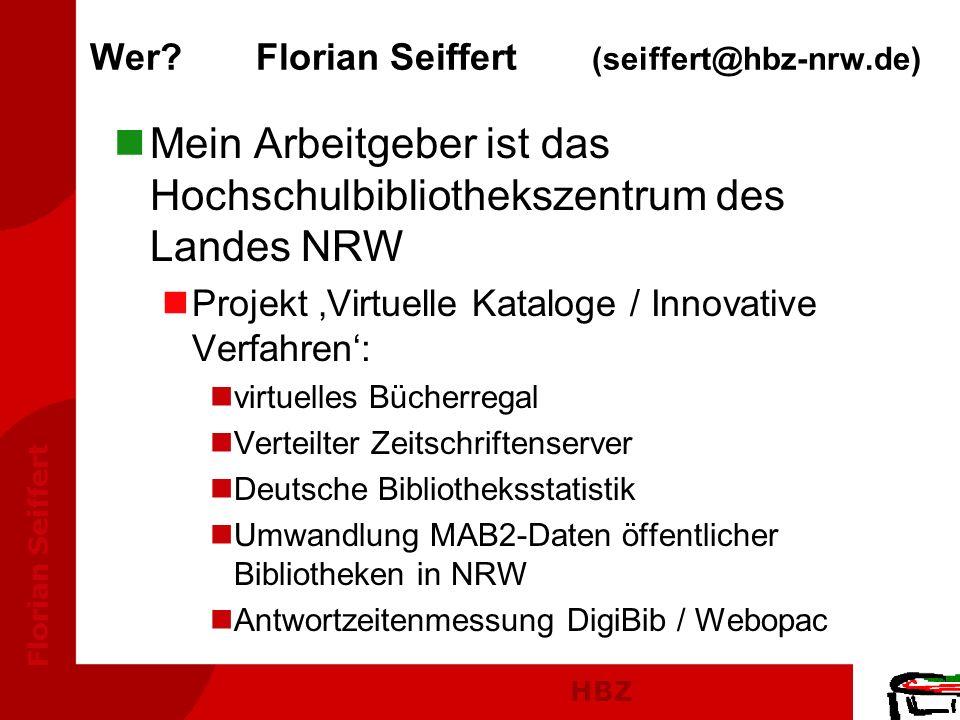 HBZ Florian Seiffert Wer? Florian Seiffert (seiffert@hbz-nrw.de) nMein Arbeitgeber ist das Hochschulbibliothekszentrum des Landes NRW nProjekt Virtuel