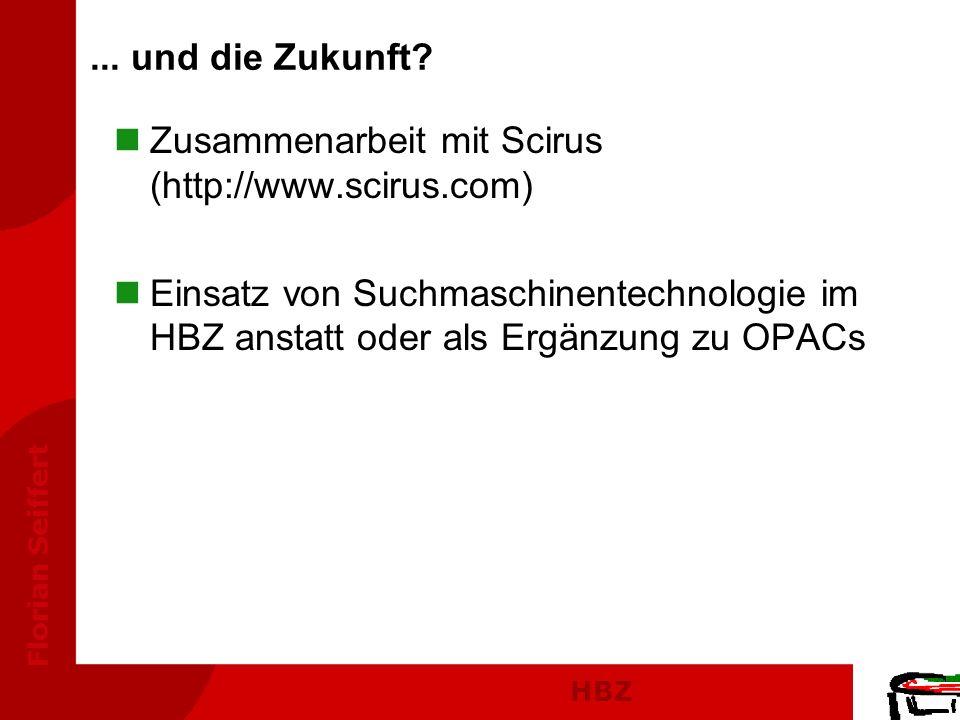 HBZ Florian Seiffert... und die Zukunft? nZusammenarbeit mit Scirus (http://www.scirus.com) nEinsatz von Suchmaschinentechnologie im HBZ anstatt oder