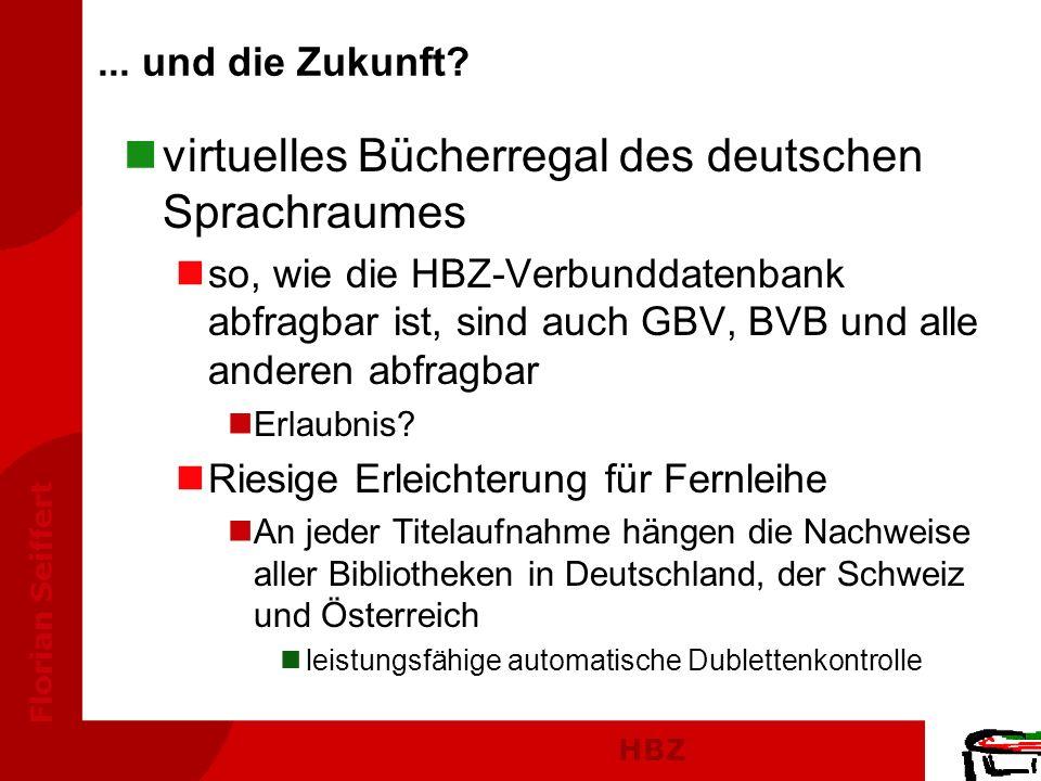 HBZ Florian Seiffert... und die Zukunft? nvirtuelles Bücherregal des deutschen Sprachraumes nso, wie die HBZ-Verbunddatenbank abfragbar ist, sind auch