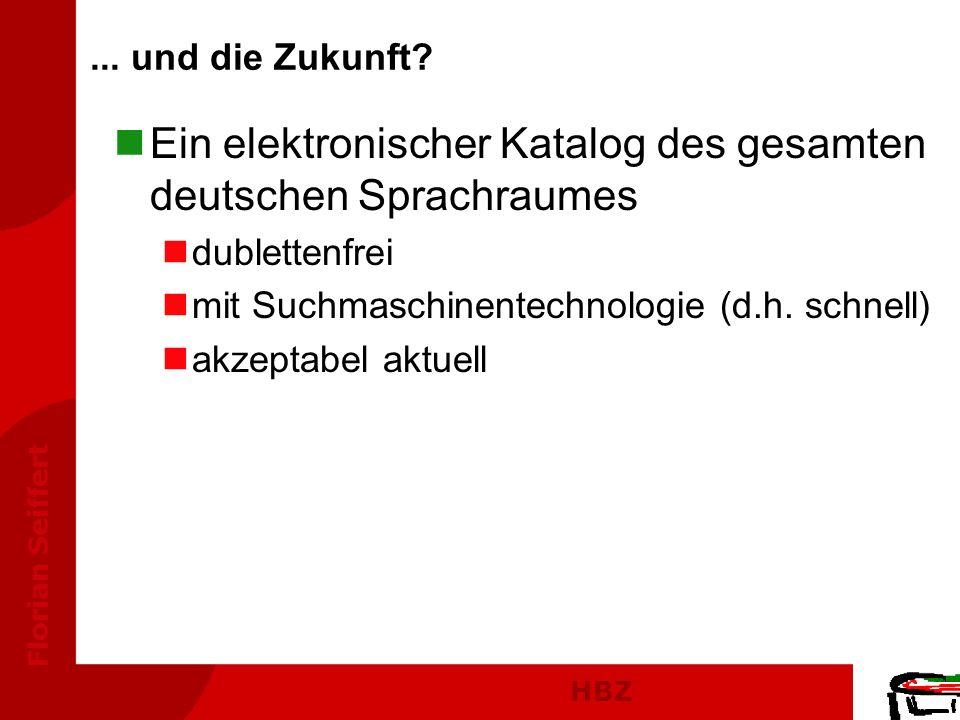 HBZ Florian Seiffert nEin elektronischer Katalog des gesamten deutschen Sprachraumes ndublettenfrei nmit Suchmaschinentechnologie (d.h. schnell) nakze