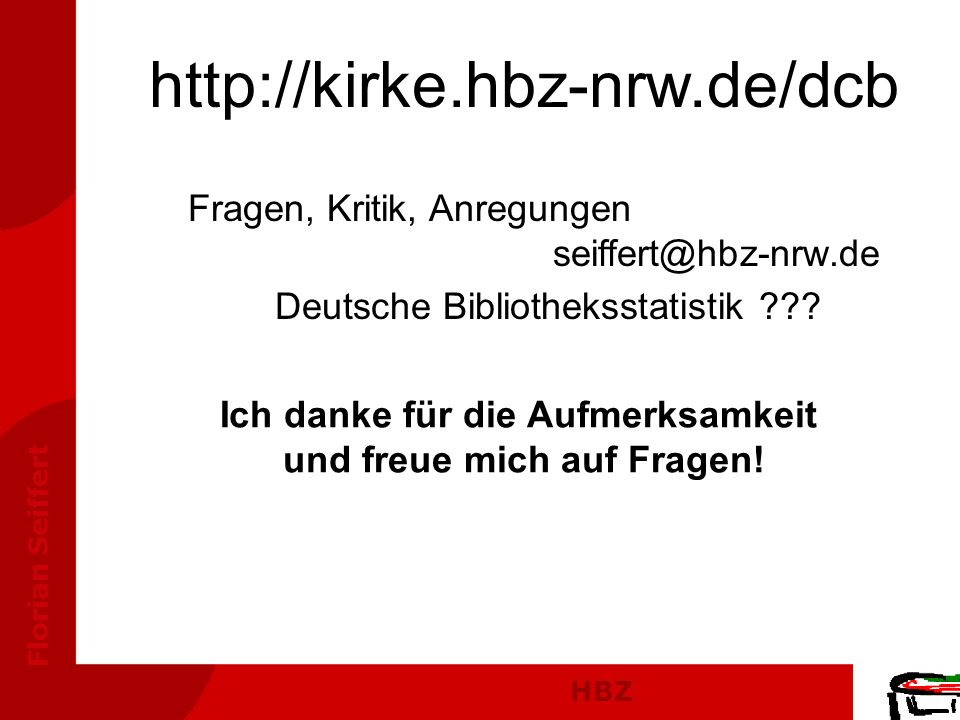HBZ Florian Seiffert Ich danke für die Aufmerksamkeit und freue mich auf Fragen! http://kirke.hbz-nrw.de/dcb Fragen, Kritik, Anregungen seiffert@hbz-n