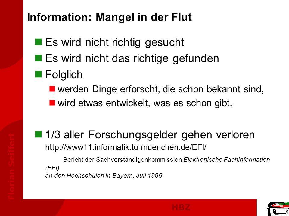 HBZ Florian Seiffert Information: Mangel in der Flut nEs wird nicht richtig gesucht nEs wird nicht das richtige gefunden nFolglich nwerden Dinge erfor