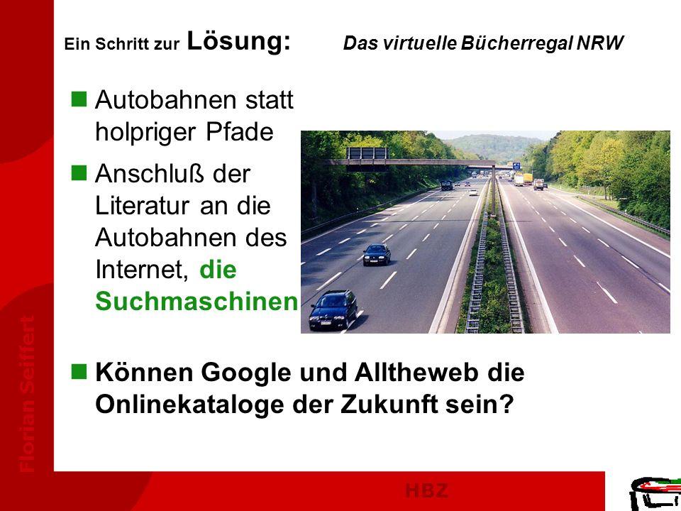 HBZ Florian Seiffert Ein Schritt zur Lösung: Das virtuelle Bücherregal NRW nAutobahnen statt holpriger Pfade nAnschluß der Literatur an die Autobahnen