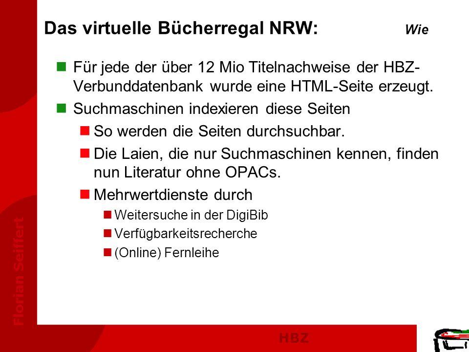 HBZ Florian Seiffert Das virtuelle Bücherregal NRW: Wie nFür jede der über 12 Mio Titelnachweise der HBZ- Verbunddatenbank wurde eine HTML-Seite erzeu