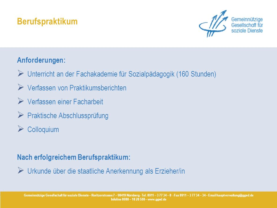 Berufspraktikum Anforderungen: Unterricht an der Fachakademie für Sozialpädagogik (160 Stunden) Verfassen von Praktikumsberichten Verfassen einer Fach