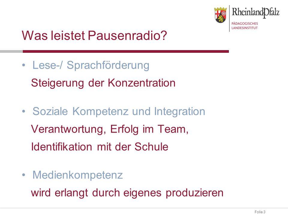 Folie 3 Was leistet Pausenradio? Lese-/ Sprachförderung Steigerung der Konzentration Soziale Kompetenz und Integration Verantwortung, Erfolg im Team,