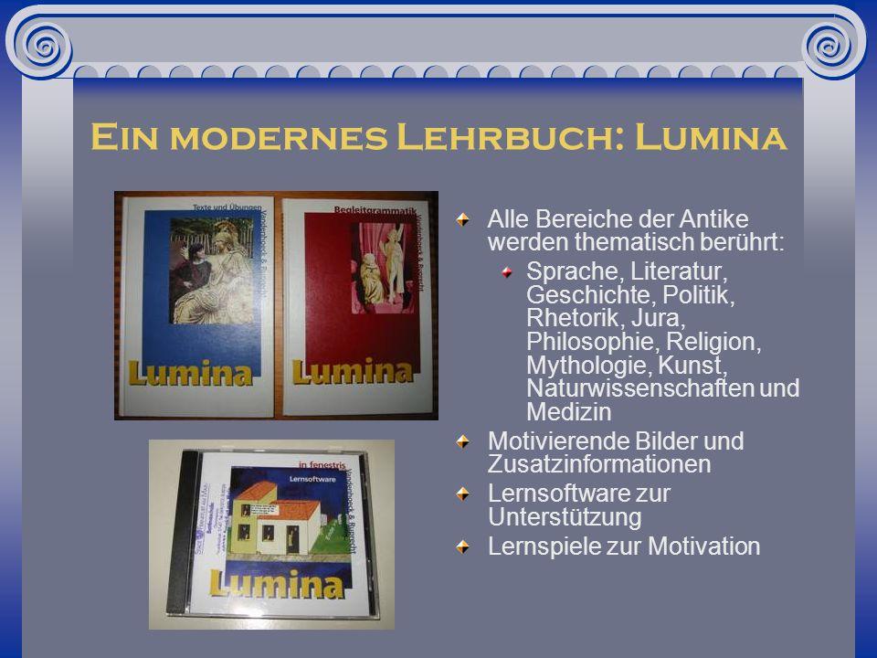 Ein modernes Lehrbuch: Lumina Alle Bereiche der Antike werden thematisch berührt: Sprache, Literatur, Geschichte, Politik, Rhetorik, Jura, Philosophie